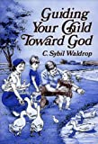 Guiding Your Child Toward God, C. Sybil Waldrop, 0805456600