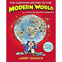 The Cartoon History of the Modern World Part 2: From the Bastille to Baghdad: Pt. 2 (Cartoon Guide Series) by Larry Gonick (2009-10-01)