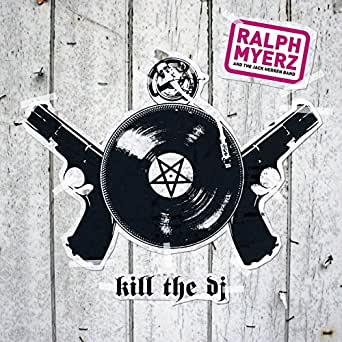 Kill the DJ de Ralph Myerz And The Jack Herren Band en