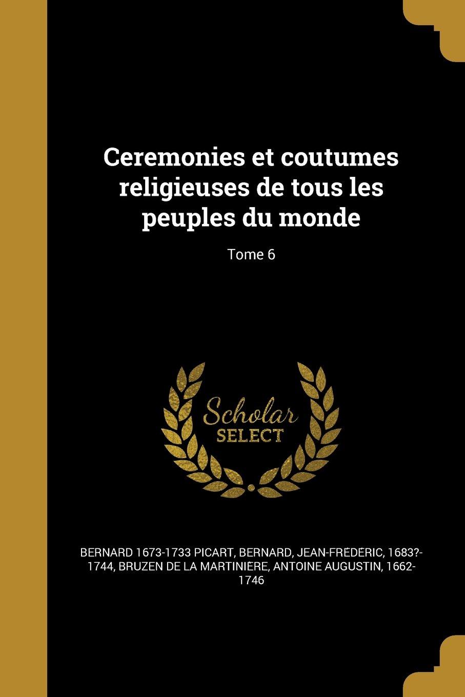 Ceremonies Et Coutumes Religieuses de Tous Les Peuples Du Monde; Tome 6 (French Edition) PDF