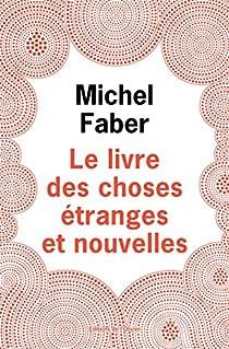Le livre des choses étranges et nouvelles par Faber