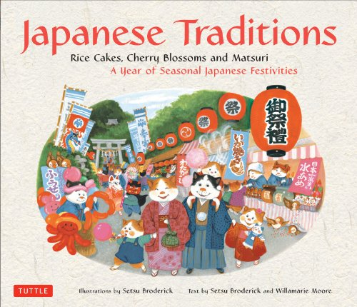 Japanese Traditions: Rice Cakes, Cherry Blossoms and Matsuri: A Year of Seasonal Japanese Festivities by Tuttle Publishing