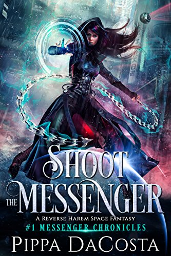 Shoot the Messenger: A Reverse Harem Space Fantasy (Messenger Chronicles Book 1) by Pippa DaCosta