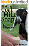 Making Goat Milk Soap - The Simple Art