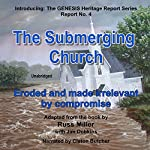The Submerging Church: Eroded and Made Irrelevant by Compromise: The GENESIS Heritage Report, Book 4 | Russ Miller,Jim Dobkins - contributor