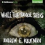 While the Savage Sleeps | Andrew E. Kaufman