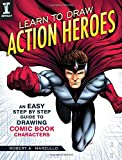 Learn to Draw Action Heroes: An Easy Step by Step Guide to Drawing Comic Book Characters