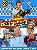 The Choo Choo Bob Show: Choo Choo Bob's Train Extravaganza