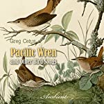 Pacific Wren and Other Bird Songs: Nature Sounds for Good Mood | Greg Cetus