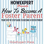 How to Become a Foster Parent |  HowExpert Press
