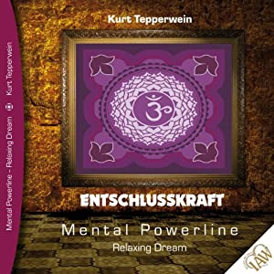 Entschlusskraft (Mental Powerline - Relaxing Dream) Hörbuch