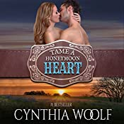 Tame a Honeymoon Heart: Tame Series, Volume 4 | Cynthia Woolf
