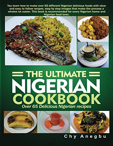 Ultimate Nigerian Cookbook: Over 65 Delicious Nigerian Recipes by Chy Anegbu
