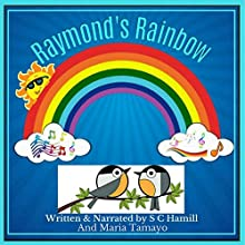 Raymond's Rainbow: Children's Storybook and Audiobook Audiobook by S. C. Hamill Narrated by S. C. Hamill, Maria Tamayo