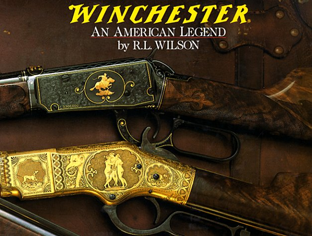 Winchester: An American Legend: The Official History of Winchester Firearms and Ammunition from 1849 to the ()