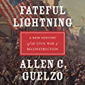 Fateful Lightning: A New History of the Civil War and Reconstruction  Audiobook by Allen C. Guelzo Narrated by Brian Holsopple