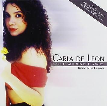 Carla de Leon, Los Actuales de Durango - Tributo a Las Grandes - Amazon.com Music