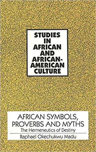 African Symbols Proverbs And Myths The Hermeneutics Of Destiny