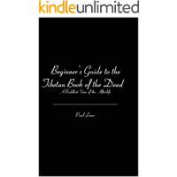 Beginner's Guide to the Tibetan Book of the Dead: A Buddhist View of the Afterlife