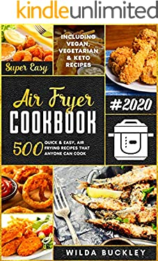 SUPER EASY AIR FRYER COOKBOOK: 500 Quick & Easy, Air Frying Recipes that Anyone Can Cook Including Vegan, Vegetarian & Keto