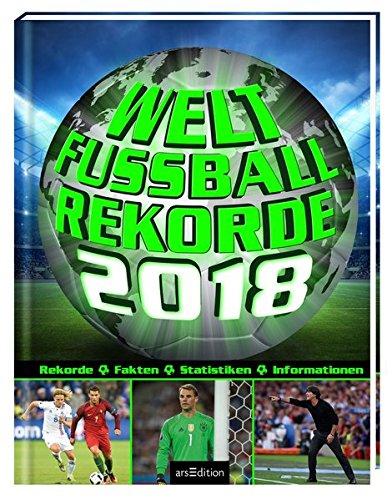 Welt-Fußball-Rekorde 2018: Rekorde - Fakten - Statistiken - Informationen