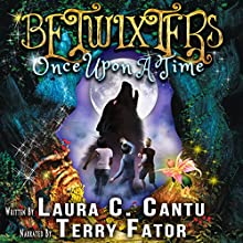 Betwixters: Once Upon a Time Audiobook by Laura C. Cantu Narrated by Terry Fator