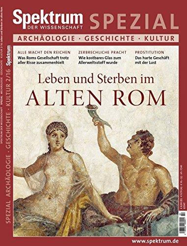 Leben und Sterben im Alten Rom (Spektrum Spezial - Archäologie, Geschichte, Kultur)
