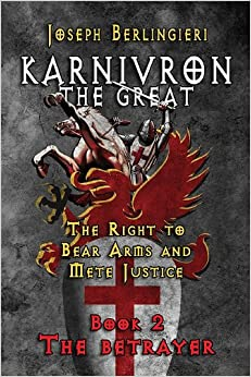 Karnivron the Great: Book 2: The Betrayer: The Right to Bear Arms and Mete Justice