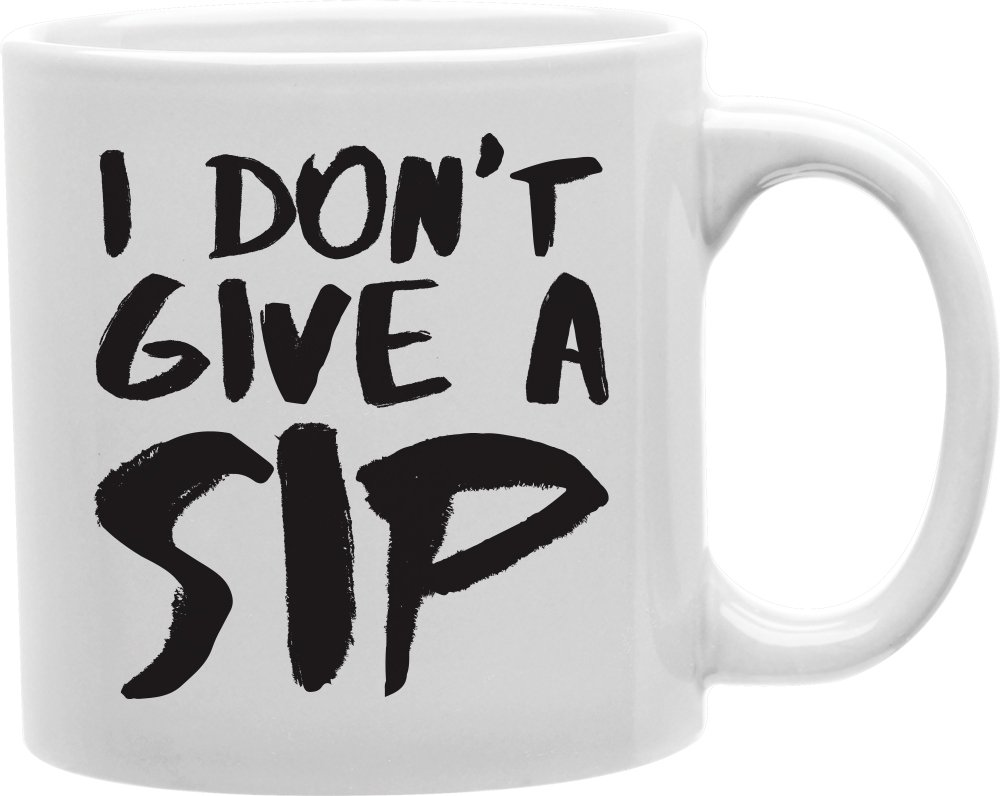 Everyday Mugs I Don't Give A Sip Ceramic Mug