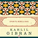 Spirits Rebellious Audiobook by Kahlil Gibran Narrated by Richard Davidson