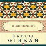 Spirits Rebellious | Kahlil Gibran