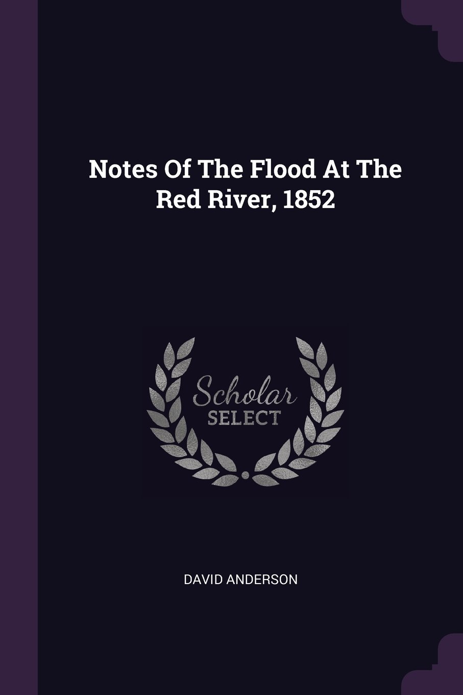 Download Notes Of The Flood At The Red River, 1852 PDF