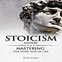 Stoicism Mastery: Mastering the Stoic Way of Life Audiobook by Ryan James Narrated by Eric Burr