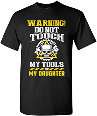 Warning Do Not Touch My Tools Or My Daughter Father Funny Adult DT T-Shirt
