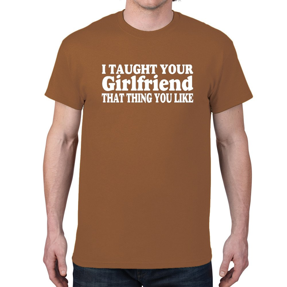 05cc4115 Men's I TAUGHT YOU GIRLFRIEND... Chestnut T-shirt (Medium) Apparel