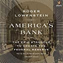 America's Bank: The Epic Struggle to Create the Federal Reserve Audiobook by Roger Lowenstein Narrated by Robertson Dean