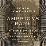 America's Bank: The Epic Struggle to Create the Federal Reserve | Roger Lowenstein