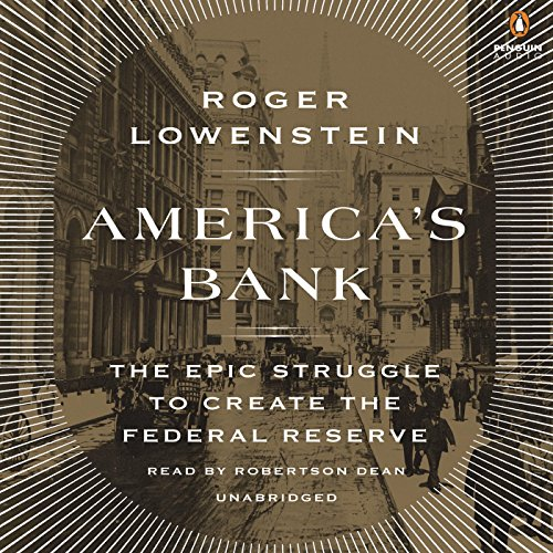 America's Bank: The Epic Struggle to Create the Federal Reserve by Penguin Audio