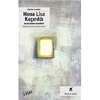 Mona Lisa Kaçırıldı: Sanatın Bizden Gizledikleri