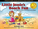 Little Jessie's Beach Fun: Trilingual in English, Spanish and American Sign Language (ASL) (English and Spanish Edition) 2016 Mom's Choice Awards Gold ... Spanish and American Sign Language Edition)