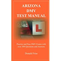 ARIZONA DMV TEST MANUAL: Practice and Pass DMV Exams With Over 300 Questions And Answers