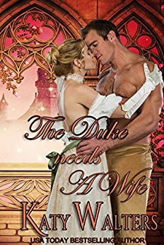The Duke needs a Wife: The Belles of Bath by [Walters, Katy]