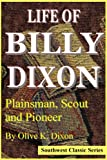 Life of Billy Dixon: Plainsman, Scout and Pioneer (Southwest Classic Series)