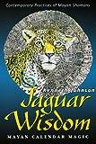 Jaguar Wisdom: Mayan Calendar Magic (Contemporary Practices of Mayan Shamans)