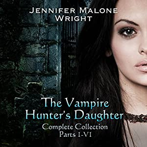 The Vampire Hunter's Daughter Complete Collection: Parts 1-6 Audiobook