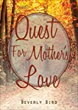 Quest for Mother's Love, Beverly Bird, 1630639141