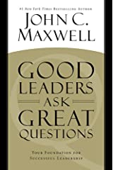 Good Leaders Ask Great Questions: Your Foundation for Successful Leadership Paperback
