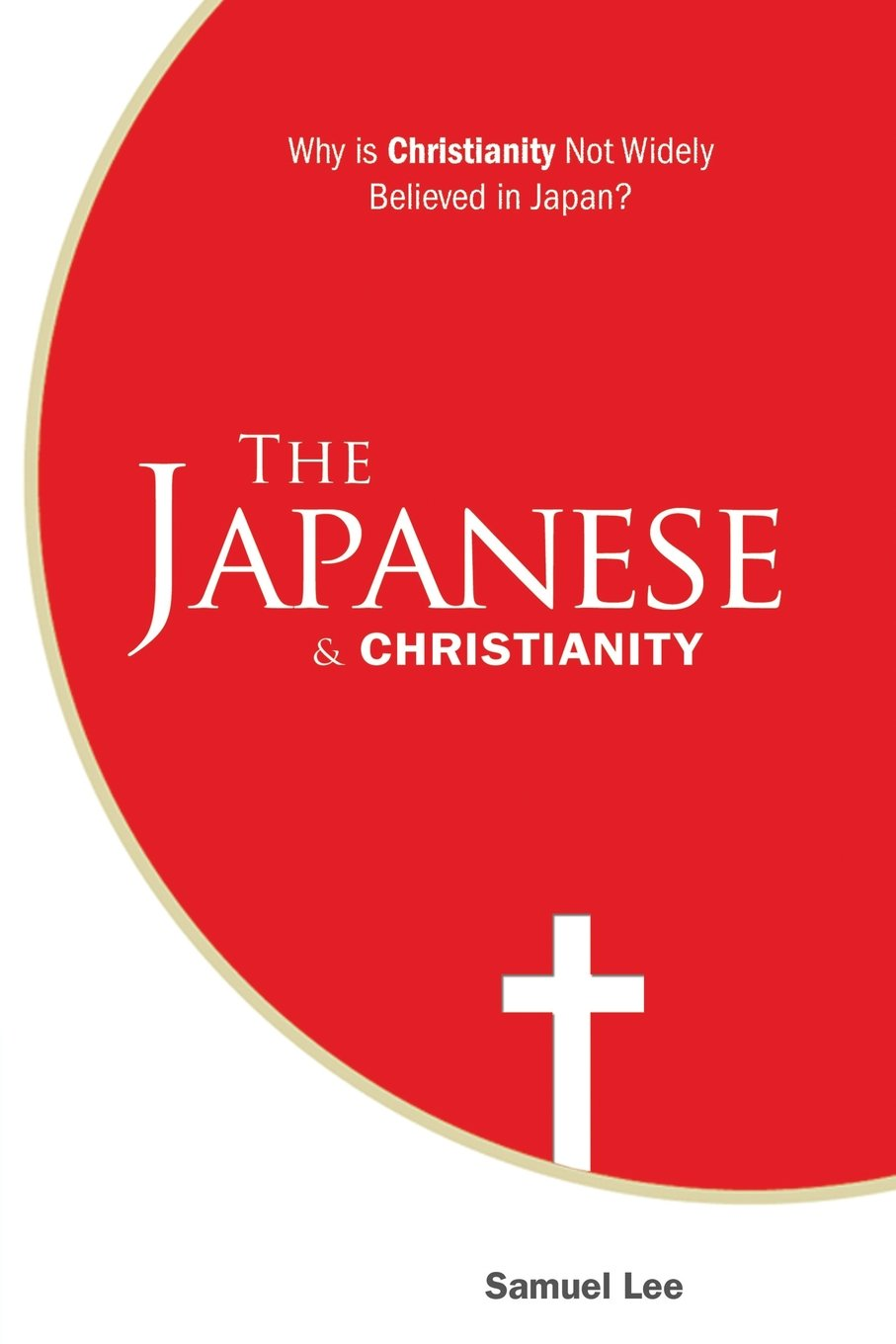 Download The Japanese and Christianity: Why Is Christianity Not Widely Believed in Japan? pdf epub