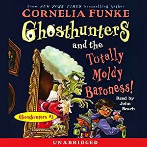Ghosthunters and the Totally Moldy Baroness! Audiobook