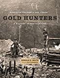 British Columbia and Yukon Gold Hunters: A History in Photographs